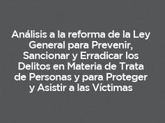 Ley General para Prevenir, Sancionar y Erradicar los Delitos en Materia de Trata de Personas y para Proteger y Asistir a las Víctimas