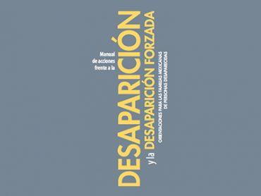 Manual de acciones frente a la desaparición y la desaparición forzada. Orientaciones para las familias mexicanas de personas desaparecidas